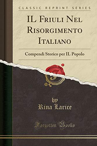 IL Friuli Nel Risorgimento Italiano: Compendi Storico: Rina Larice