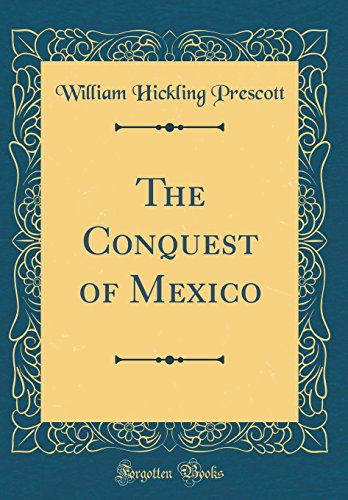 9780331274929: The Conquest of Mexico (Classic Reprint)