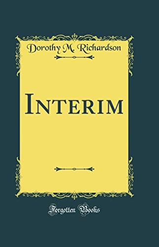 Interim (Classic Reprint) (Hardback): Dorothy M Richardson