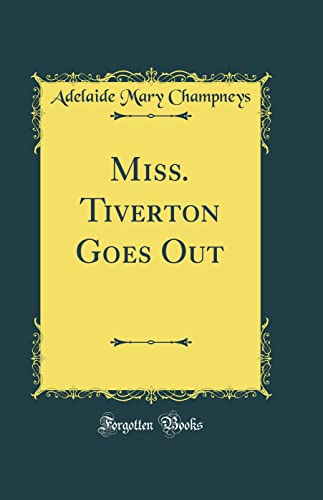 9780331288018: Miss. Tiverton Goes Out (Classic Reprint)