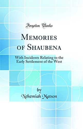 9780331296648: Memories of Shaubena: With Incidents Relating to the Early Settlement of the West (Classic Reprint)