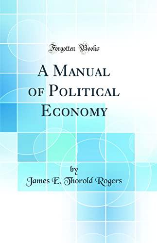 9780331309751: A Manual of Political Economy (Classic Reprint)