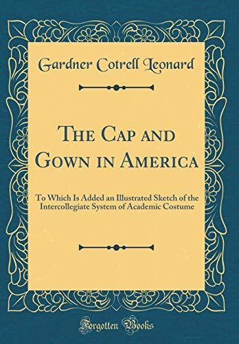 9780331331202: The Cap and Gown in America: To Which Is Added an Illustrated Sketch of the Intercollegiate System of Academic Costume (Classic Reprint)