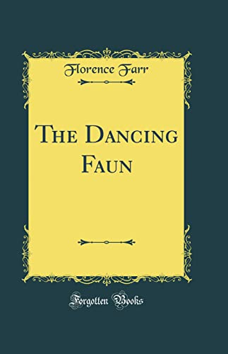 9780331378085: The Dancing Faun (Classic Reprint)