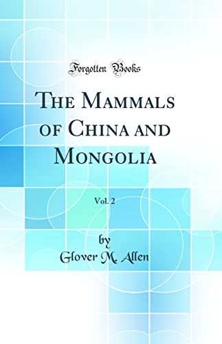 The Mammals of China and Mongolia, Vol.: Allen, Glover M