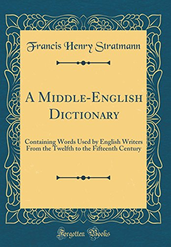 9780331406863: A Middle-English Dictionary: Containing Words Used by English Writers From the Twelfth to the Fifteenth Century (Classic Reprint)