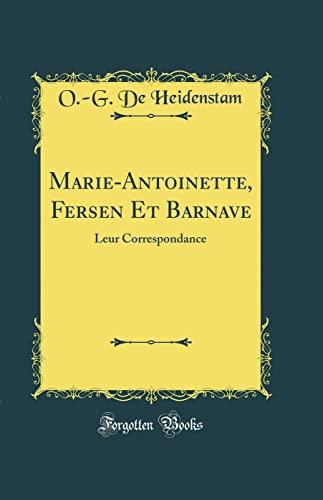 Marie-Antoinette, Fersen Et Barnave: Leur Correspondance (Classic: Heidenstam, O -G