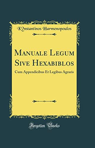 Manuale Legum Sive Hexabiblos: Cum Appendicibus Et: Harmenopoulos, Ko?nstantinos