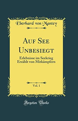 9780331468953: Auf See Unbesiegt, Vol. 1: Erlebnisse im Seekrieg Erzählt von Mitkämpfern (Classic Reprint)
