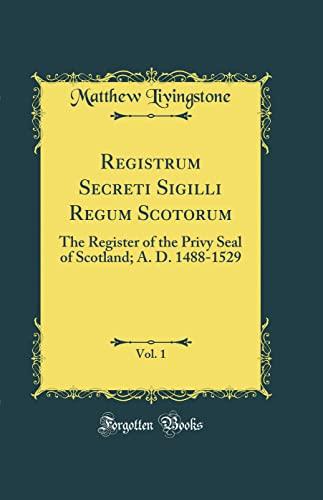 Registrum Secreti Sigilli Regum Scotorum, Vol. 1: Livingstone, Matthew
