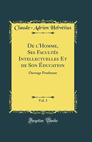 de L'Homme, Ses Facultes Intellectuelles Et de: Helvetius, Claude-Adrien