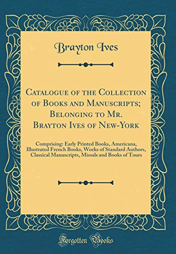 Catalogue of the Collection of Books and: Brayton Ives