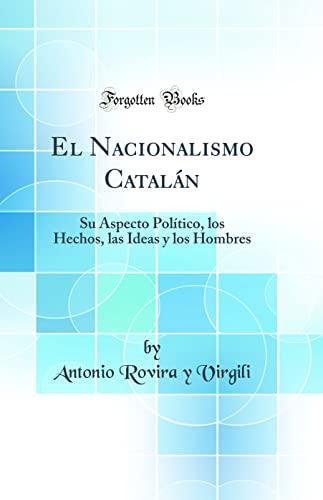 El Nacionalismo Catalan: Su Aspecto Politico, Los: Virgili, Antonio Rovira
