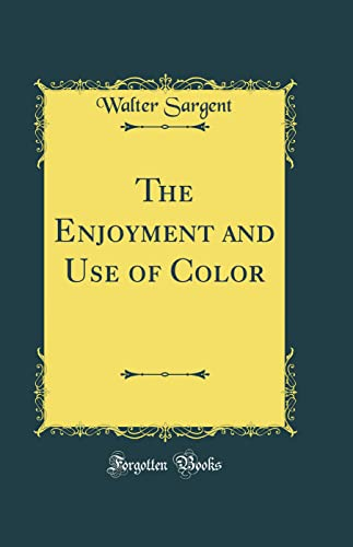 9780331549874: The Enjoyment and Use of Color (Classic Reprint)