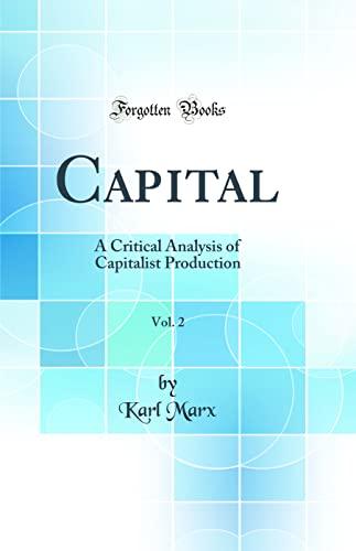 9780331569841: Capital, Vol. 2: A Critical Analysis of Capitalist Production (Classic Reprint)