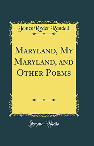 Maryland, My Maryland, and Other Poems Classic: Randall, James Ryder