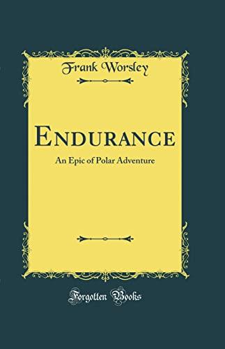 9780331584080: Endurance: An Epic of Polar Adventure (Classic Reprint)