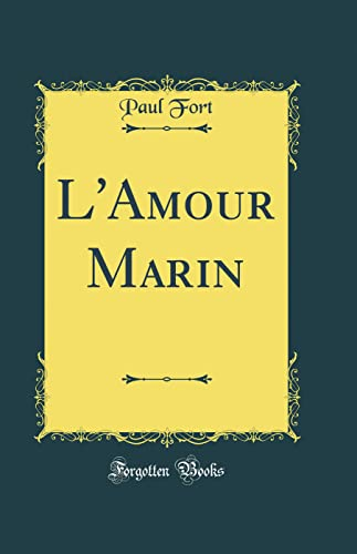 L'Amour Marin (Classic Reprint) (French Edition): Fort, Paul