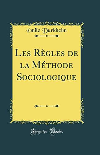 9780331609349: Les Règles de la Méthode Sociologique (Classic Reprint)