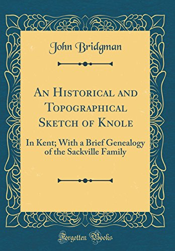9780331610048: An Historical and Topographical Sketch of Knole: In Kent; With a Brief Genealogy of the Sackville Family (Classic Reprint)
