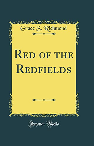 Red of the Redfields (Classic Reprint) (Hardback): Grace S Richmond