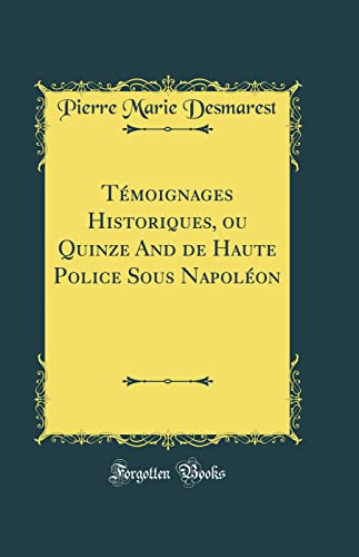 9780331619393: Témoignages Historiques, Ou Quinze and de Haute Police Sous Napoléon (Classic Reprint)