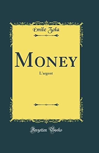 Money: L'Argent (Classic Reprint): Zola, Emile