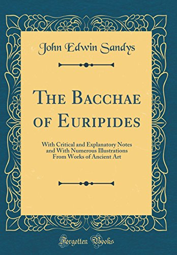 9780331624885: The Bacchae of Euripides: With Critical and Explanatory Notes and with Numerous Illustrations from Works of Ancient Art (Classic Reprint)