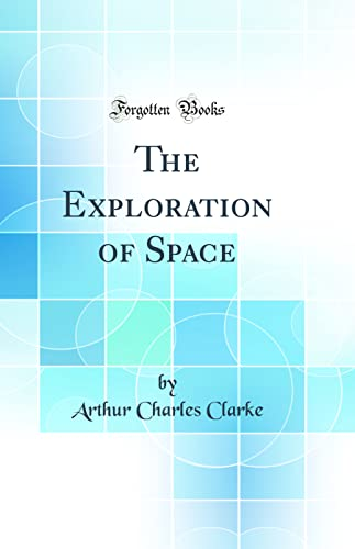 9780331636659: The Exploration of Space (Classic Reprint)
