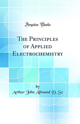 9780331655230: The Principles of Applied Electrochemistry (Classic Reprint)