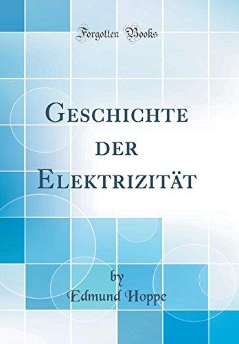 Geschichte der Elektrizität (Classic Reprint) - Edmund Hoppe
