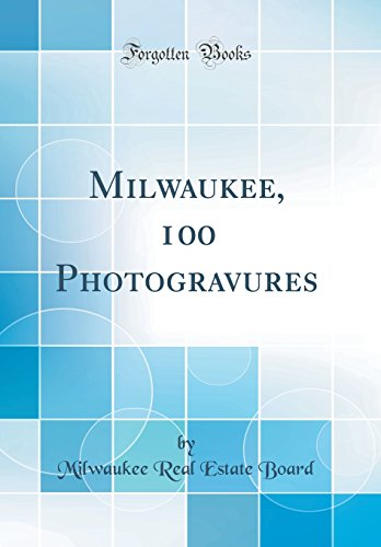 Milwaukee, 100 Photogravures (Classic Reprint) (Hardback): Milwaukee Real Estate