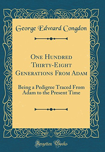 One Hundred Thirty-Eight Generations from Adam: Being: George Edward Congdon