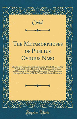 The Metamorphoses of Publius Ovidius Naso: Elucidated: Ovid Ovid