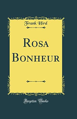 Rosa Bonheur (Classic Reprint): Hird, Frank