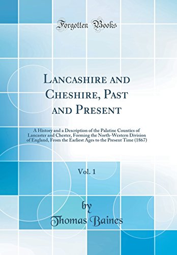 9780331743005: Lancashire and Cheshire, Past and Present, Vol. 1: A History and a Description of the Palatine Counties of Lancaster and Chester, Forming the ... to the Present Time (1867) (Classic Reprint)