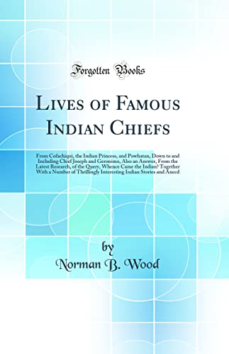 Lives of Famous Indian Chiefs: From Cofachiqui,: Wood, Norman B.