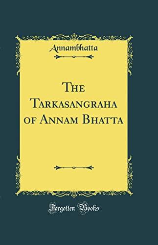 The Tarkasangraha of Annam Bhatta (Classic Reprint): Annambhatta Annambhatta