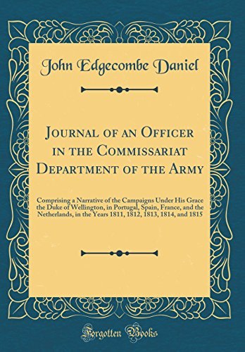 9780331835502: Journal of an Officer in the Commissariat Department of the Army: Comprising a Narrative of the Campaigns Under His Grace the Duke of Wellington, in ... in the Years 1811, 1812, 1813, 1814, and 1815