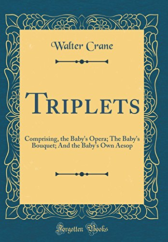 9780331866506: Triplets: Comprising, the Baby's Opera; The Baby's Bouquet; And the Baby's Own Aesop (Classic Reprint)