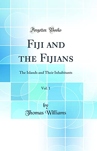 9780331888881: Fiji and the Fijians, Vol. 1: The Islands and Their Inhabitants (Classic Reprint)