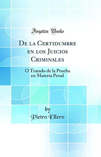 9780331923070: De la Certidumbre en los Juicios Criminales: Ó Tratado de la Prueba en Materia Penal (Classic Reprint)