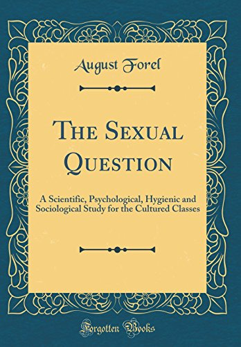 9780331929478: The Sexual Question: A Scientific, Psychological, Hygienic and Sociological Study for the Cultured Classes (Classic Reprint)
