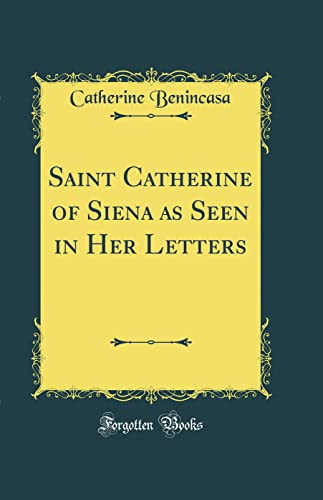 9780331934021: Saint Catherine of Siena as Seen in Her Letters (Classic Reprint)