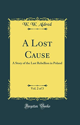 9780331982367: A Lost Cause, Vol. 2 of 3: A Story of the Last Rebellion in Poland (Classic Reprint)