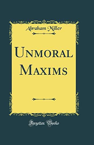 9780331988819: Unmoral Maxims (Classic Reprint)