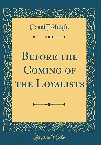 9780332003948: Before the Coming of the Loyalists (Classic Reprint)
