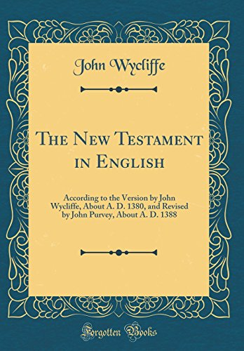 9780332017778: The New Testament in English: According to the Version by John Wycliffe, About A. D. 1380, and Revised by John Purvey, About A. D. 1388 (Classic Reprint)