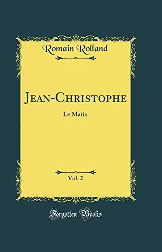Jean-Christophe, Vol. 2: Le Matin (Classic Reprint): Rolland, Romain