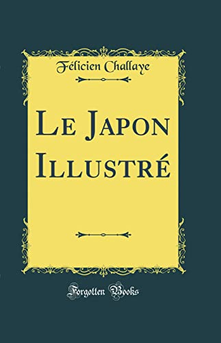 Le Japon Illustrà (Classic Reprint): Challaye, Fà licien